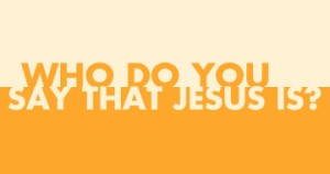 Who-do-you-say-that-Jesus-is-360x190